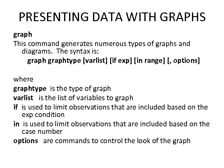PRESENTING DATA WITH GRAPHS graph This command generates numerous types of graphs and diagrams.