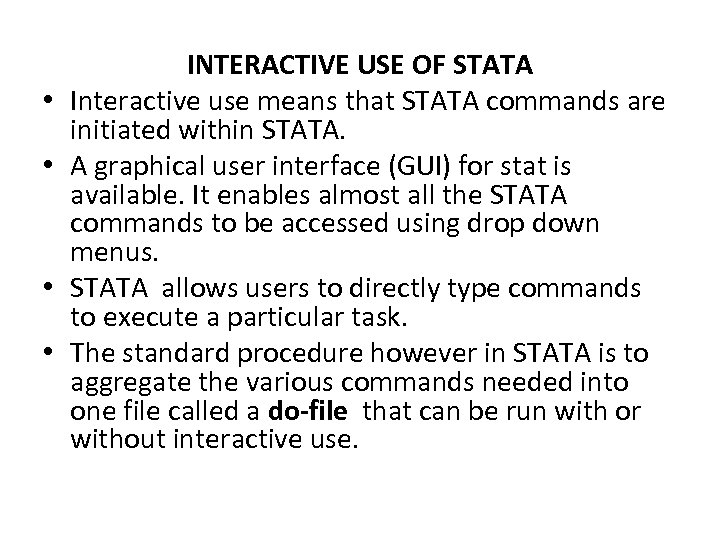 • • INTERACTIVE USE OF STATA Interactive use means that STATA commands are