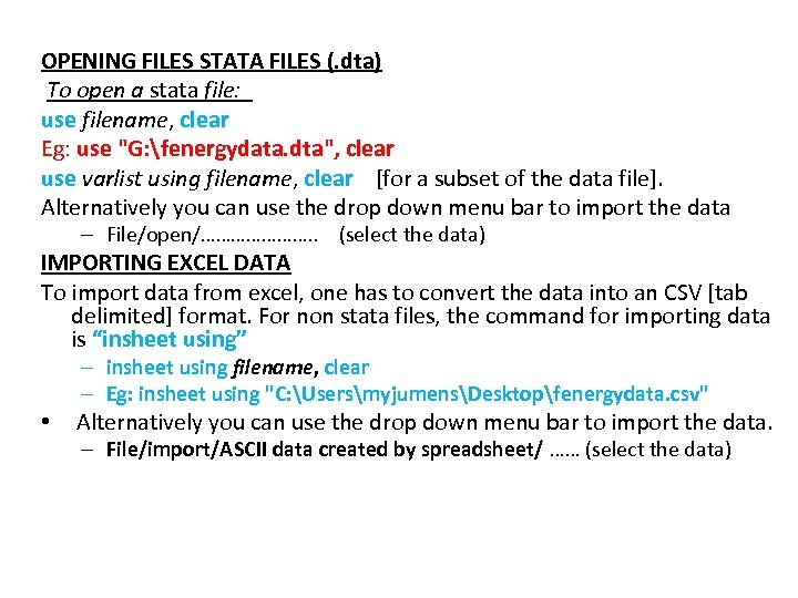 OPENING FILES STATA FILES (. dta) To open a stata file: use filename, clear