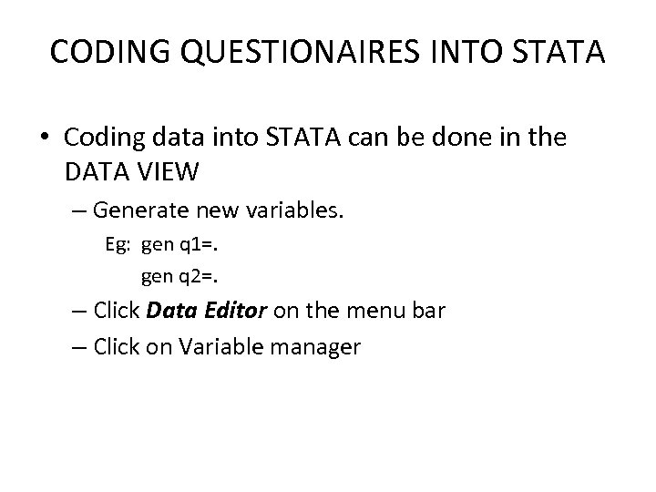 CODING QUESTIONAIRES INTO STATA • Coding data into STATA can be done in the