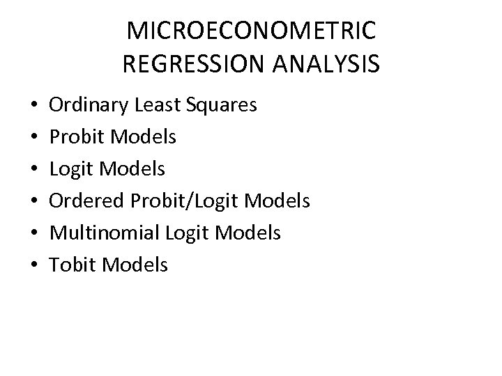 MICROECONOMETRIC REGRESSION ANALYSIS • • • Ordinary Least Squares Probit Models Logit Models Ordered