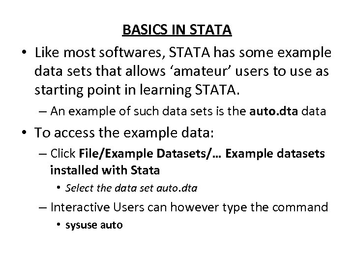 BASICS IN STATA • Like most softwares, STATA has some example data sets that