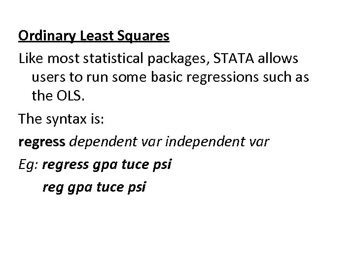 Ordinary Least Squares Like most statistical packages, STATA allows users to run some basic