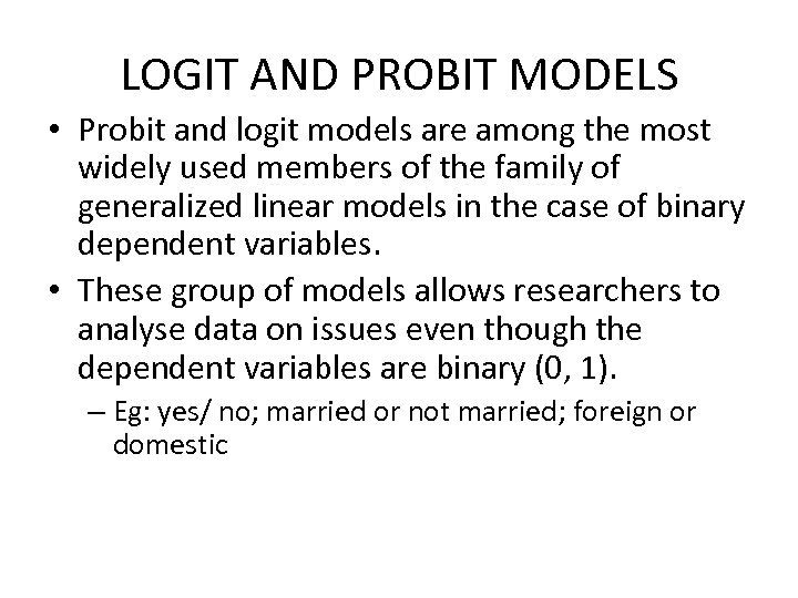 LOGIT AND PROBIT MODELS • Probit and logit models are among the most widely