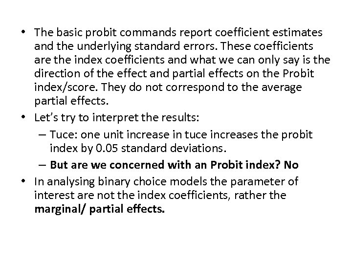 • The basic probit commands report coefficient estimates and the underlying standard errors.