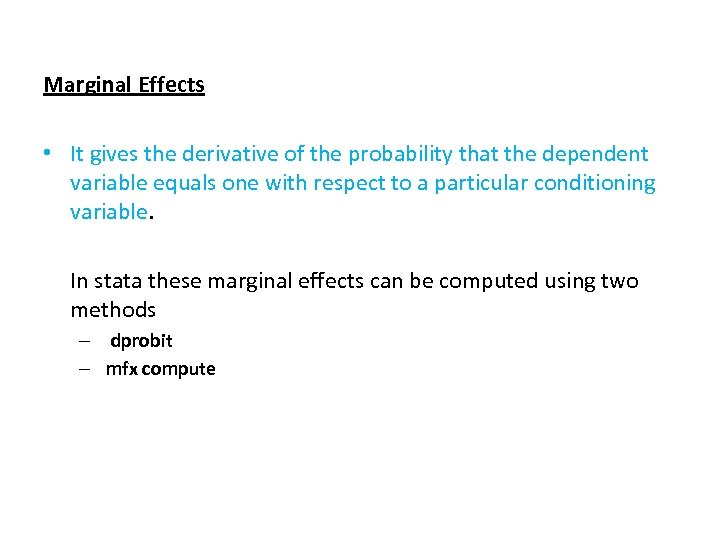 Marginal Effects • It gives the derivative of the probability that the dependent variable