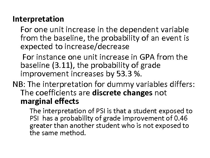 Interpretation For one unit increase in the dependent variable from the baseline, the probability