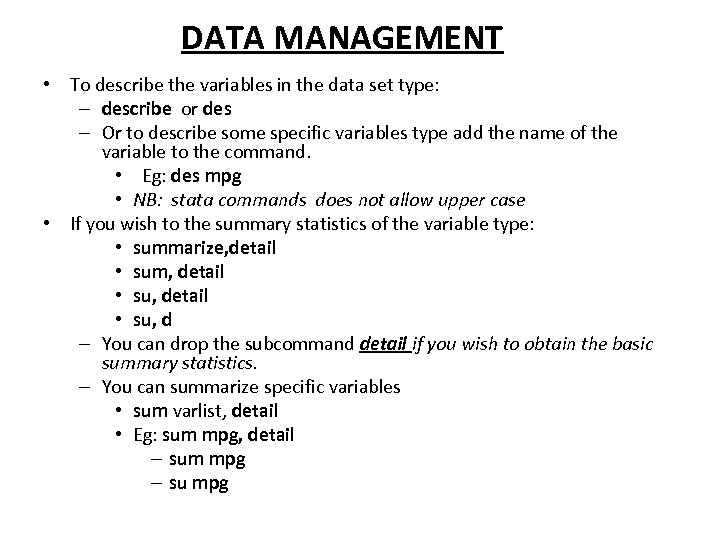 DATA MANAGEMENT • To describe the variables in the data set type: – describe