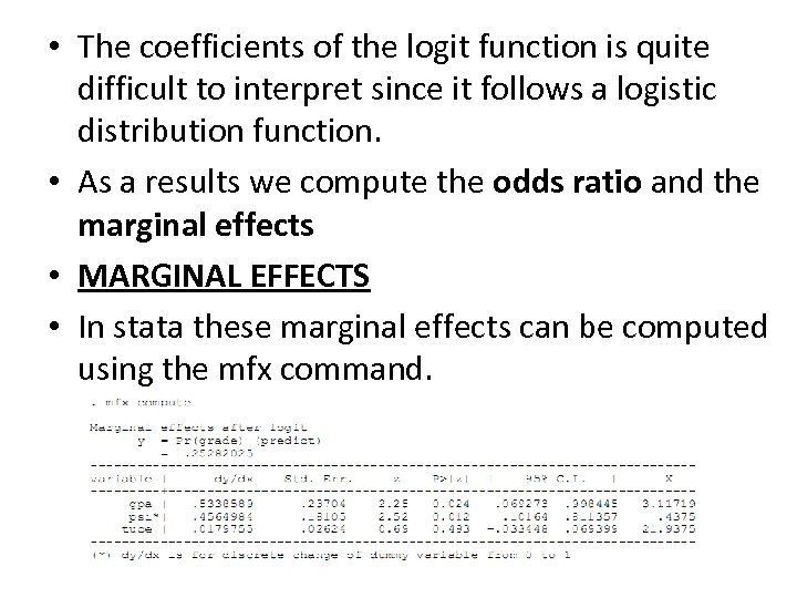 • The coefficients of the logit function is quite difficult to interpret since