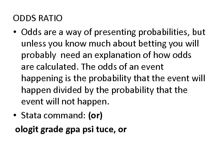 ODDS RATIO • Odds are a way of presenting probabilities, but unless you know