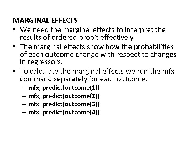 MARGINAL EFFECTS • We need the marginal effects to interpret the results of ordered