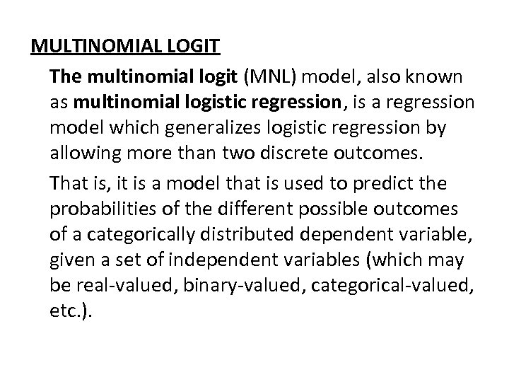 MULTINOMIAL LOGIT The multinomial logit (MNL) model, also known as multinomial logistic regression, is