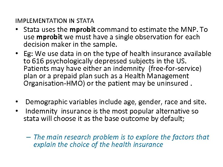 IMPLEMENTATION IN STATA • Stata uses the mprobit command to estimate the MNP. To