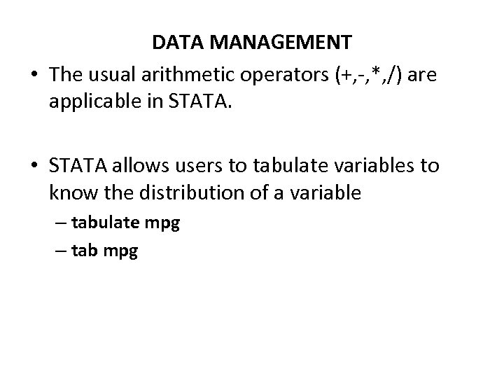 DATA MANAGEMENT • The usual arithmetic operators (+, -, *, /) are applicable in