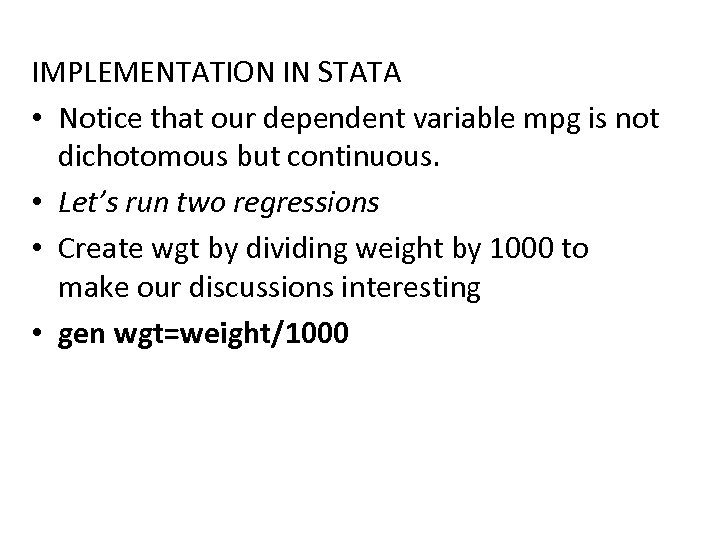 IMPLEMENTATION IN STATA • Notice that our dependent variable mpg is not dichotomous but