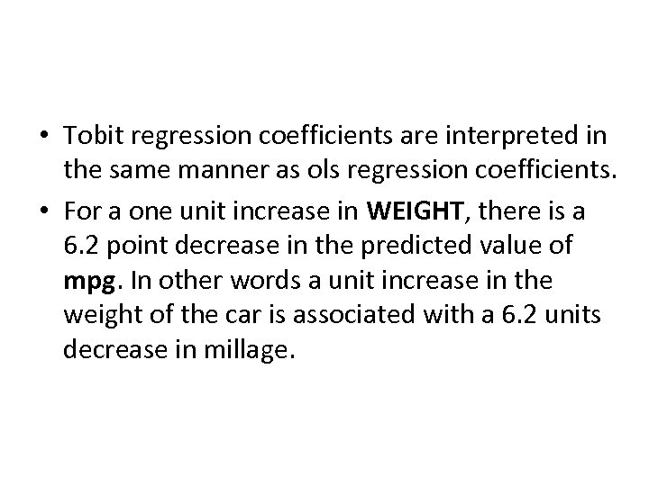 • Tobit regression coefficients are interpreted in the same manner as ols regression