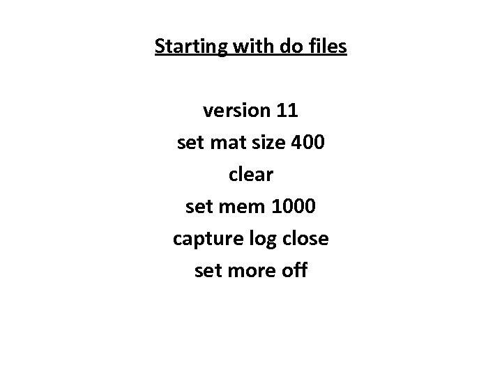 Starting with do files version 11 set mat size 400 clear set mem 1000