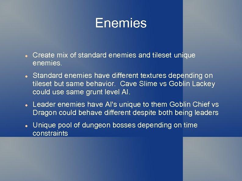 Enemies Create mix of standard enemies and tileset unique enemies. Standard enemies have different