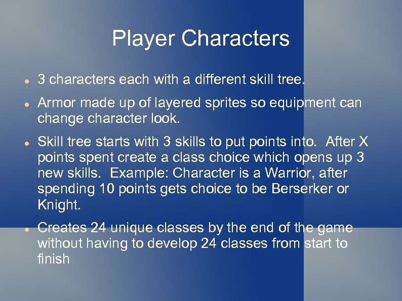 Player Characters 3 characters each with a different skill tree. Armor made up of