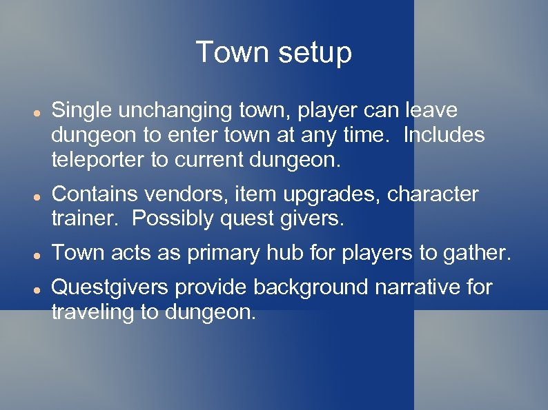 Town setup Single unchanging town, player can leave dungeon to enter town at any