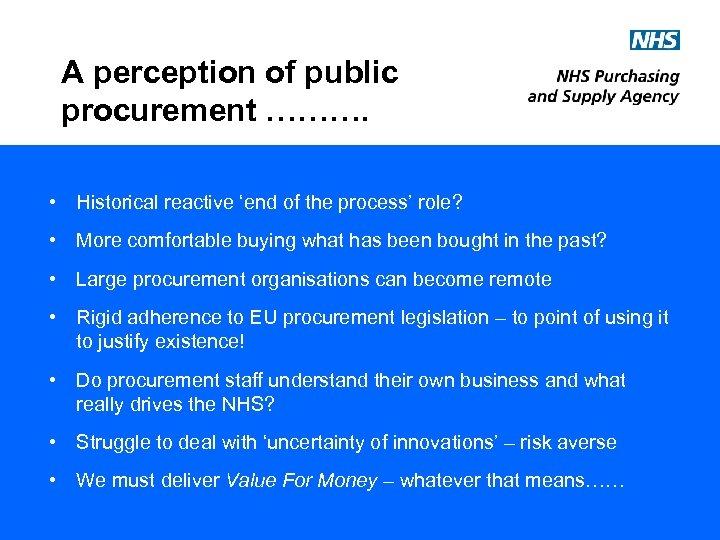 A perception of public procurement ………. • Historical reactive 'end of the process' role?