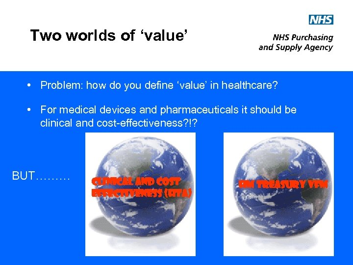 Two worlds of 'value' • Problem: how do you define 'value' in healthcare? •