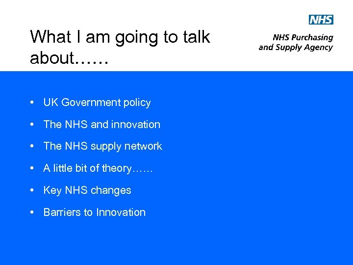 What I am going to talk about…… • UK Government policy • The NHS