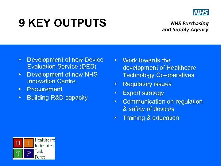 9 KEY OUTPUTS • Development of new Device Evaluation Service (DES) • Development of