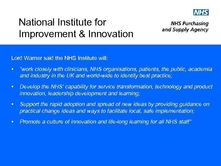 National Institute for Improvement & Innovation Lord Warner said the NHS Institute will: •