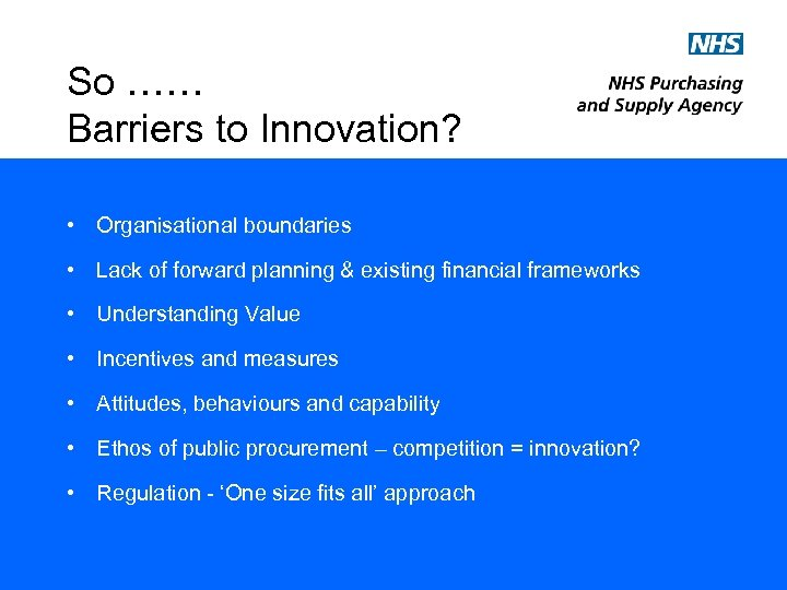 So …… Barriers to Innovation? • Organisational boundaries • Lack of forward planning &
