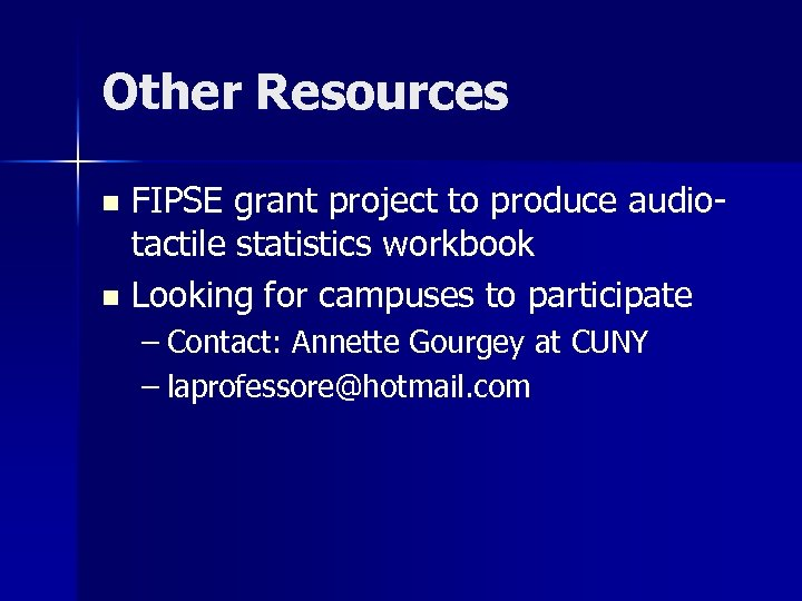 Other Resources FIPSE grant project to produce audiotactile statistics workbook n Looking for campuses