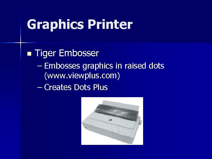 Graphics Printer n Tiger Embosser – Embosses graphics in raised dots (www. viewplus. com)