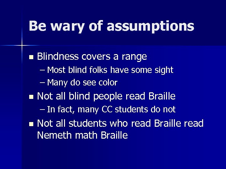 Be wary of assumptions n Blindness covers a range – Most blind folks have