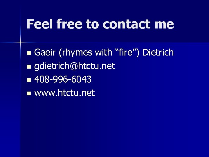 "Feel free to contact me Gaeir (rhymes with ""fire"") Dietrich n gdietrich@htctu. net n"