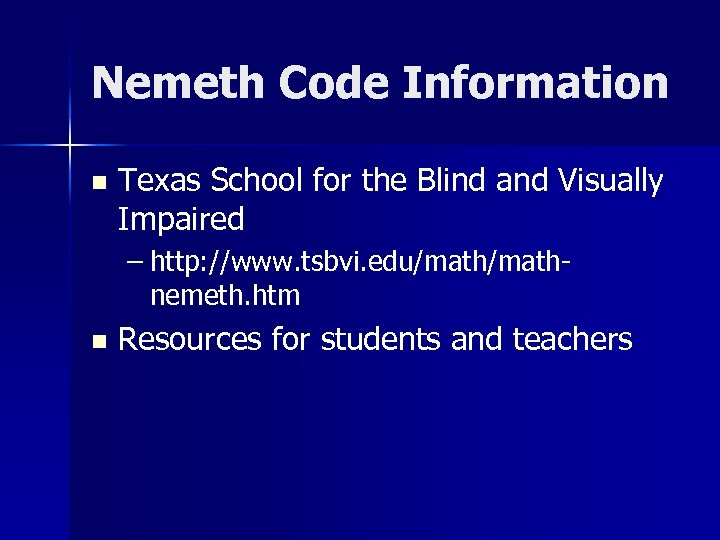 Nemeth Code Information n Texas School for the Blind and Visually Impaired – http: