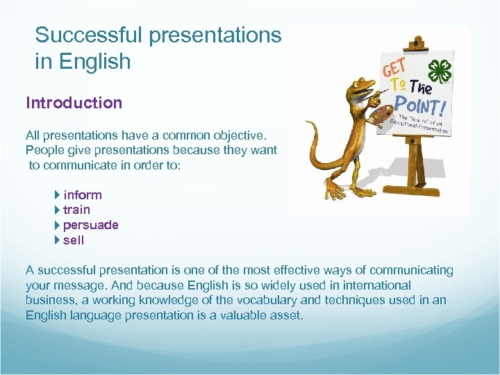 Successful presentations in English Introduction All presentations have a common objective. People give presentations