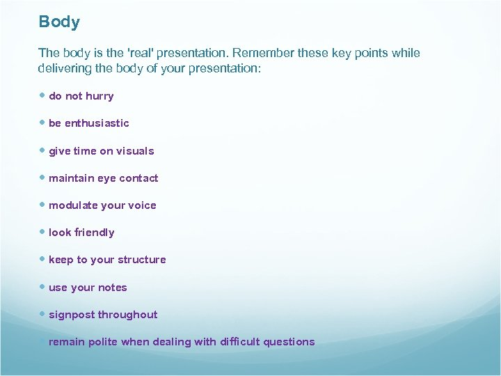 Body The body is the 'real' presentation. Remember these key points while delivering the