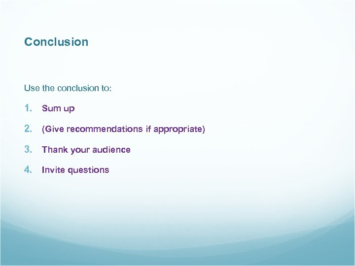 Conclusion Use the conclusion to: 1. Sum up 2. (Give recommendations if appropriate) 3.