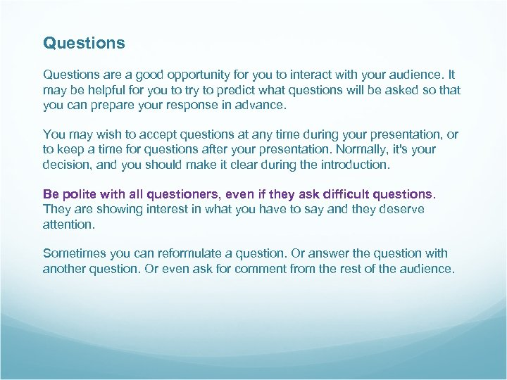 Questions are a good opportunity for you to interact with your audience. It may