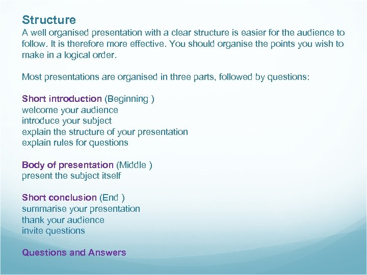 Structure A well organised presentation with a clear structure is easier for the audience