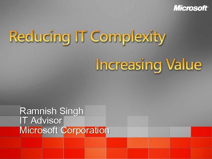 Ramnish Singh IT Advisor Microsoft Corporation