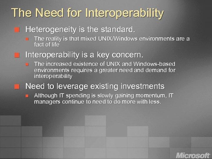 The Need for Interoperability ¢ Heterogeneity is the standard. n ¢ Interoperability is a
