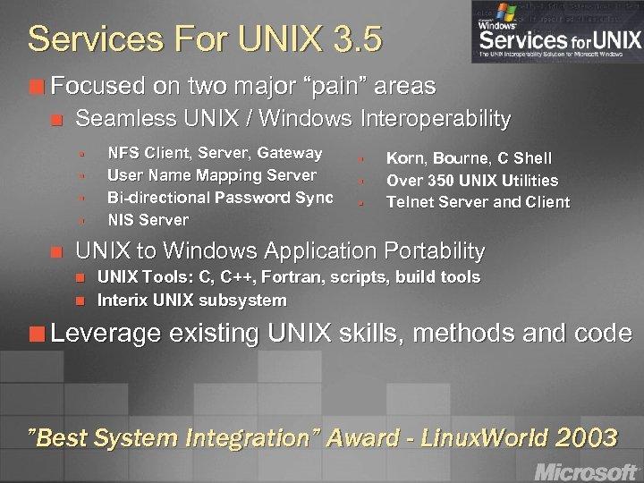 Services For UNIX 3. 5 ¢ Focused n Seamless UNIX / Windows Interoperability §