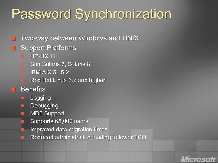 Password Synchronization ¢ ¢ Two-way between Windows and UNIX Support Platforms n n ¢