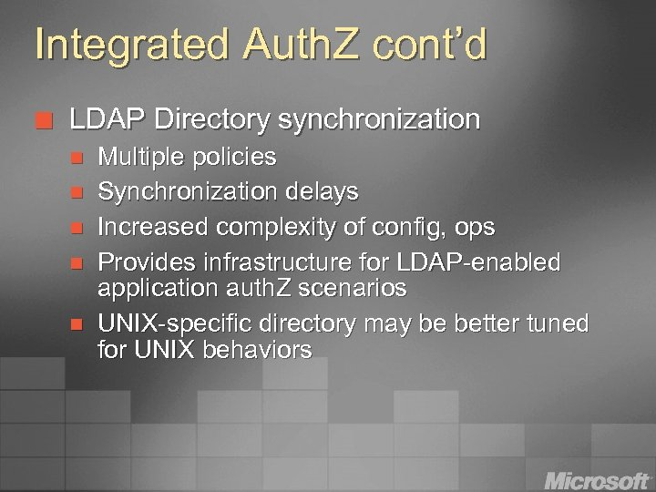 Integrated Auth. Z cont'd ¢ LDAP Directory synchronization n n Multiple policies Synchronization delays