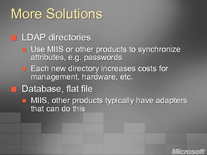 More Solutions ¢ LDAP directories n n ¢ Use MIIS or other products to