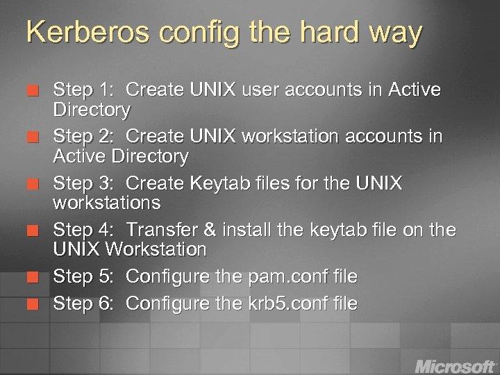 Kerberos config the hard way ¢ ¢ ¢ Step 1: Create UNIX user accounts