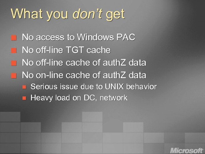 What you don't get ¢ ¢ No access to Windows PAC No off-line TGT