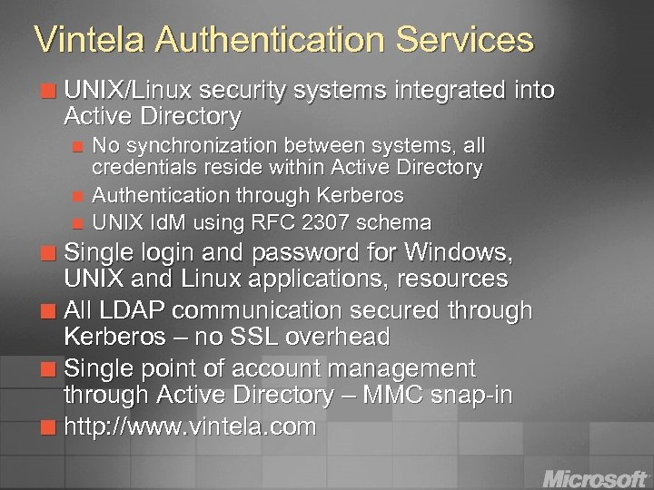 Vintela Authentication Services ¢ UNIX/Linux security systems integrated into Active Directory n n n