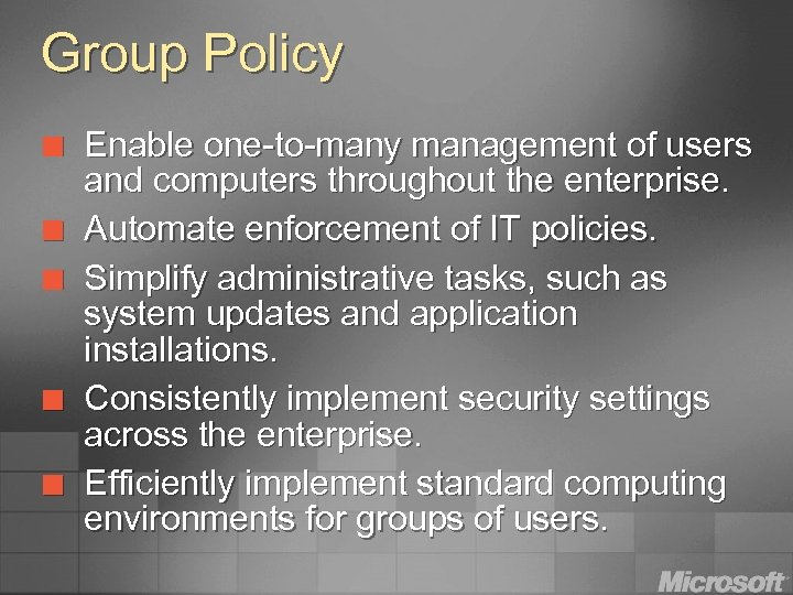 Group Policy ¢ ¢ ¢ Enable one-to-many management of users and computers throughout the